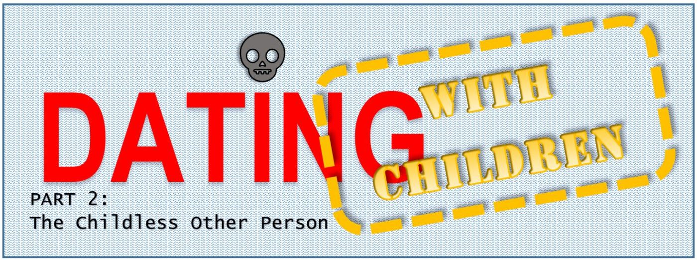 Dating…with Children PART 2: The Childless Other Person