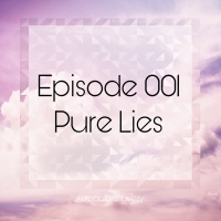 Episode 001 Pure Lies